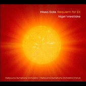 Nigel Westlake (b.1958): 'Missa Solis - Requiem for Eli' / Melbourne SO & Chorus