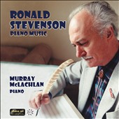 Ronald Stevenson (b.1928): Piano Music / Murray McLachlan, piano
