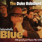 Duke Robillard/Duke Robillard Band: Independently Blue [Digipak] *