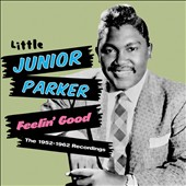 Little Junior Parker: Feelin' Good: The 1952-1962 Recordings