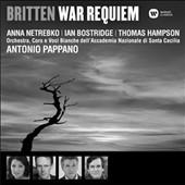 Britten: War Requiem / Anna Netrebko, Ian Bostridge, Thomas Hampson. Antonio Pappano