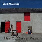 Daniel McDermott: The Lullaby Wars