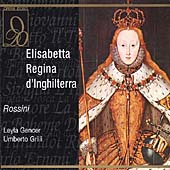 Rossini: Elisabetta regina d'Inghilterra / Gencer, Grilli