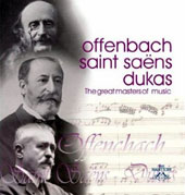 Offenbach, Saint Saëns, Dukas: The Great Masters of Music