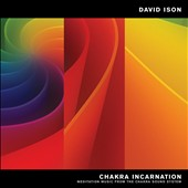David Ison: Chakra Incarnation: Meditation Music from the Chakra Sound System [Digipak]
