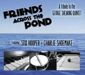 Stix Hooper/Charlie Shoemake: Friends Across the Pond: A Tribute to the George Shearing Quintet