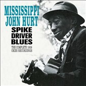 Mississippi John Hurt: Spike Driver Blues: The Complete 1928 Okeh Recordings *