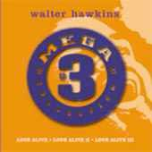 Walter Hawkins: Mega 3 Collection: Love Alive