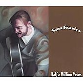 Sam Frazier: Half a Million Years