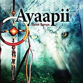 Ayaapii: Spirit Songs *