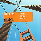American Composers - works by Bernstein, Copland, Gershwin & Muczynski / Pacific Trio