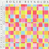 Roger Reynolds (Composer): Roger Reynolds: Process and Passion