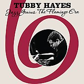 Tubby Hayes: Jazz Genius: The Flamingo Era