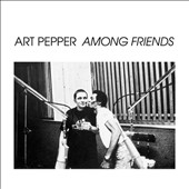 Art Pepper: Among Friends