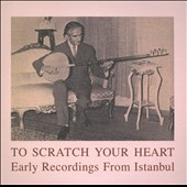 Various Artists: To Scratch Your Heart: Early Recordings from Istanbul
