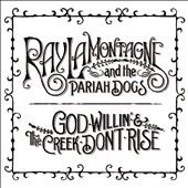 Ray LaMontagne and the Pariah Dogs/Ray LaMontagne: God Willin' & the Creek Don't Rise [Digipak]
