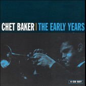 Chet Baker (Trumpet/Vocals/Composer): The Early Years