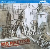 David Lumsdaine: Big Meeting / A collage of voices, speeches, songs, brass bands & electronic transformations
