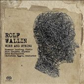 Rolf Wallin: Wire And String / For Fiddle, Soprano & Chamber Orch.