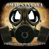 Omar Santana: Hardcore for the Headstrong, Vol. 5 [Digipak] *