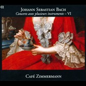 J.S. Bach: Concertos avec Plusieurs Instruments, Vol. 6 / Caf&eacute; Zimmermann