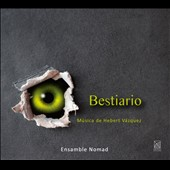 Bestiario: Music of Hebert Vazquez / Nomad Ensemble