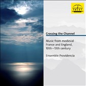 Crossing the Channel: Music from Medieval France and England, 10th-13th century / Ensemble Providencia