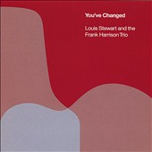 Frank Harrison/Louis Stewart: You've Changed *