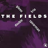 Glenn Spearman: The Fields