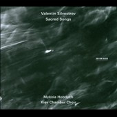 Valentin Silvestrov: Sacred Songs / Olexander Bida, Victor Sachok, Tetiana Havrylenko, Petro Biletskij, Kiev Chamber Choir