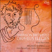 Harrison Birtwistle: Orpheus Elegies; Three Bach Arias / Melinda Maxwell, oboe; Helen Tunstall, harp; Andrew Watts, countertenor