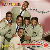 The Harptones: Life is But a Dream: The Ultimate Harptones 1953-1961
