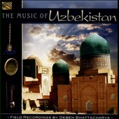 Deben Bhattacharya: The Music of Uzbekistan: Field Recordings By Deben Bhattacharya