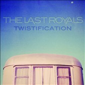 The Last Royals: Twistification [Digipak] *