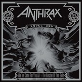 Anthrax: We've Come for You All/The Greater of Two Evils