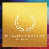 Elevation Worship: Only King Forever [Slipcase] *