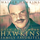 Walter Hawkins: Goin' Up Yonder: Hawkins Family Favorites