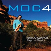 Mark O'Connor (Violin): MOC4: Mark O'Connor Plays the Classics *