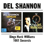 Del Shannon: Del Shannon Sings Hank Williams/One Thousand Six-Hundred Sixty-One Seconds of Del Shann