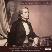 Liszt: Sonata in B minor (trans. by Noam Sivan); Bach: Partita in B minor, BWV 1002 / Vera Vaidman, violin