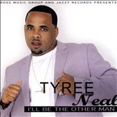 Tyree Neal: I'll Be the Other Man