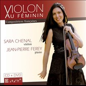 'Violon au Féminin' - Works by French women composers / Sara Chenal, violin; Jean-Pierre Ferey, piano