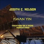 Judith C. Nelson: Kwan Yin Variations on a Theme, Vol. 2: Modern Times