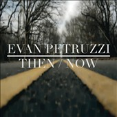 Evan Petruzzi: Then/Now