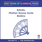 1000 Years of Classical Music, Vol. 75: The Modern Era - Ravel Mother Goose Suite, Boléro
