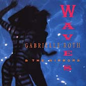 Gabrielle Roth & the Mirrors: Waves