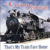 The Canton Spirituals: That's My Train Fare Home