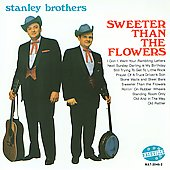 The Stanley Brothers: Sweeter Than the Flowers