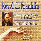 Rev. C.L. Franklin: All Good Things Work Together For The Good/What Must I Do To Be Saved