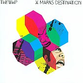 The Whip: X Marks Destination [Bonus Tracks] *